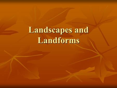 Landscapes and Landforms. What is a Landscape? A landscape is a region on Earth's surface in which various landforms, such as hills, valleys, and streams,
