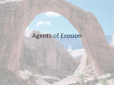 Agents of Erosion. What is Erosion and How is it Different than Weathering Weathering is the breaking down of rock into smaller pieces. Erosion is the.