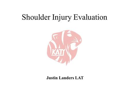 Shoulder Injury Evaluation Justin Landers LAT. Basic Anatomy & Kinesiology 3 Bone Structures Clavicle Scapula Humerus.