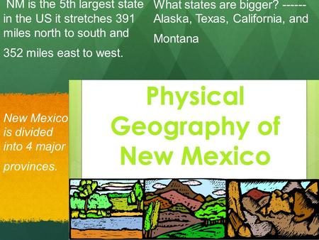 NM is the 5th largest state in the US it stretches 391 miles north to south and 352 miles east to west. What states are bigger? ------ Alaska, Texas, California,