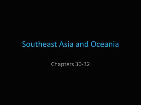 Southeast Asia and Oceania Chapters 30-32. Landforms Peninsulas and Islands – Two distinct regions: Southeastern corner of Asian mainland and many islands.
