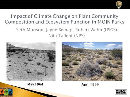 Impact of Climate Change on Plant Community Composition and Ecosystem Function in MOJN Parks Seth Munson, Jayne Belnap, Robert Webb (USGS) Nita Tallent.