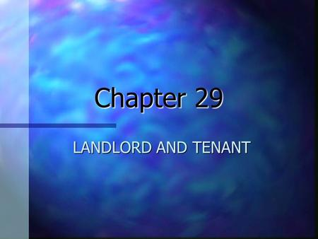 Chapter 29 LANDLORD AND TENANT. WHAT IS A LEASE? n Lease an agreement in which one party receives temporary possession of another's real property in exchange.