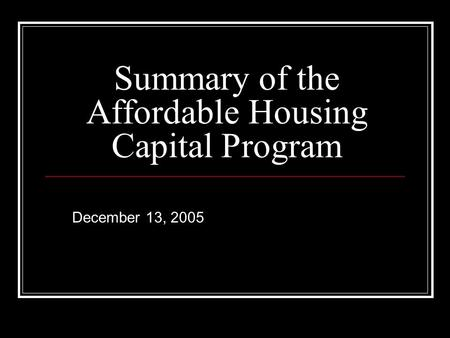 Summary of the Affordable Housing Capital Program December 13, 2005.