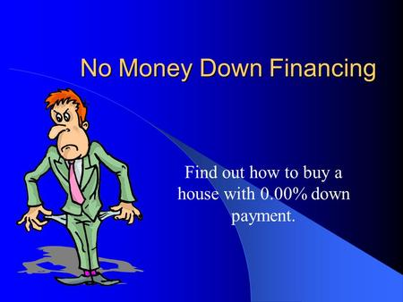 No Money Down Financing Find out how to buy a house with 0.00% down payment.