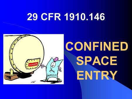 CONFINED SPACE ENTRY 29 CFR 1910.146. What Is a Confined Space? Has limited or restricted means of entry or exit; Is large enough and so configured that.