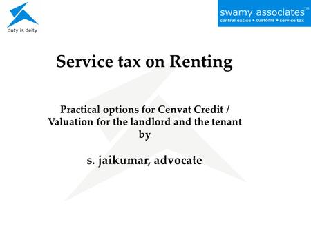 Service tax on Renting Practical options for Cenvat Credit / Valuation for the landlord and the tenant by s. jaikumar, advocate.