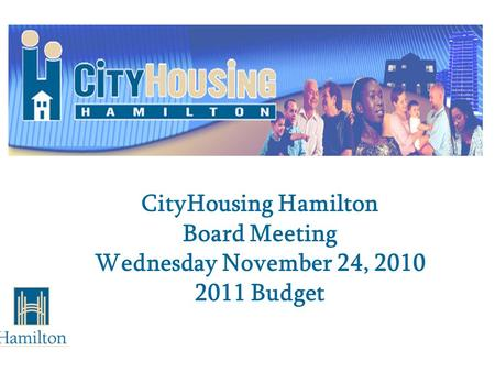 CityHousing Hamilton Board Meeting Wednesday November 24, 2010 2011 Budget.