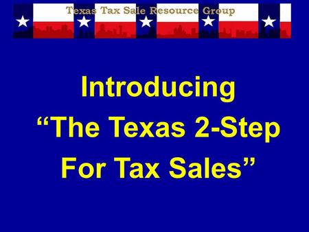 "Introducing ""The Texas 2-Step For Tax Sales"". Disclaimer The information presented is designed to provide accurate and authoritative information in regard."