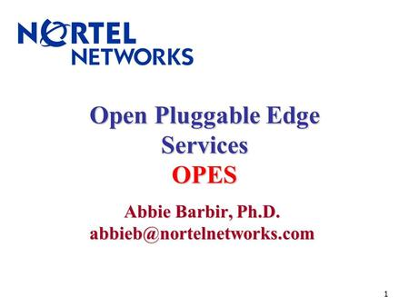1 Open Pluggable Edge Services OPES Abbie Barbir, Ph.D.