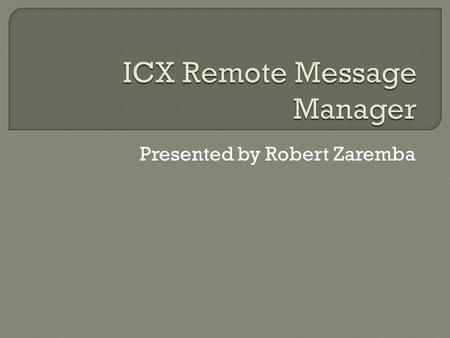 Presented by Robert Zaremba.  Remote messages must be sent to a message queue so that components are decoupled  Both sides of a communication must be.