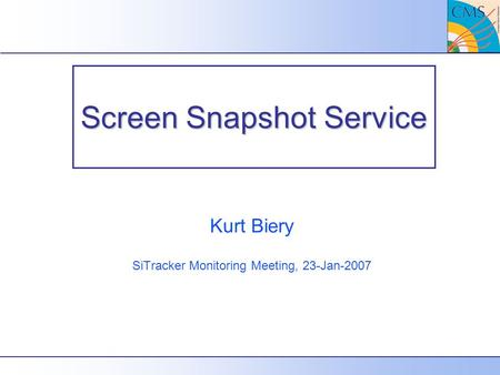 Screen Snapshot Service Kurt Biery SiTracker Monitoring Meeting, 23-Jan-2007.