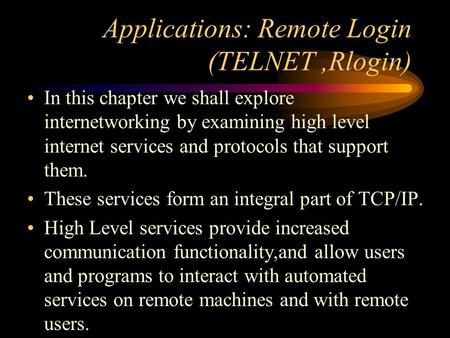 Applications: Remote Login (TELNET,Rlogin) In this chapter we shall explore internetworking by examining high level internet services and protocols that.