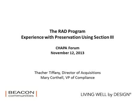 The RAD Program Experience with Preservation Using Section III CHAPA Forum November 12, 2013 Thacher Tiffany, Director of Acquisitions Mary Corthell, VP.