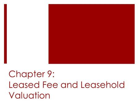 Chapter 9: Leased Fee and Leasehold Valuation. Introduction  Leases affect typical investment returns by impacting:  Net operating income  Reversionary.