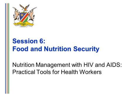 Session 6: Food and Nutrition Security Nutrition Management with HIV and AIDS: Practical Tools for Health Workers.