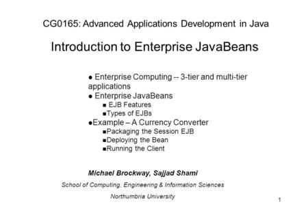 1 l Enterprise Computing -- 3-tier and multi-tier applications l Enterprise JavaBeans n EJB Features n Types of EJBs l Example – A Currency Converter n.