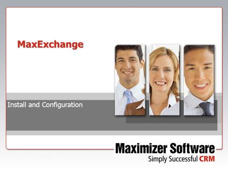 MaxExchange Install and Configuration. Background Information  Major changes to MaxExchange for SQL versions:  Switch to SQL Server Express database.