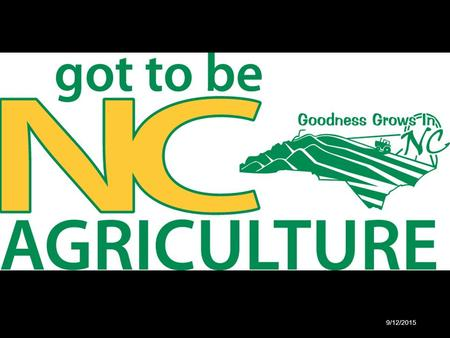 9/12/2015. SUPPORTING AGRIBUSINESS DEVELOPMENT IN NORTH CAROLINA Ron Fish Agribusiness Development NCDA & CS 9/12/2015.