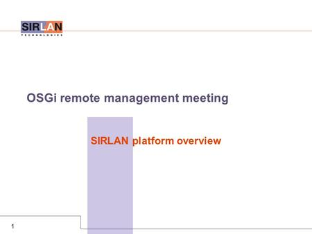1 OSGi remote management meeting SIRLAN platform overview.