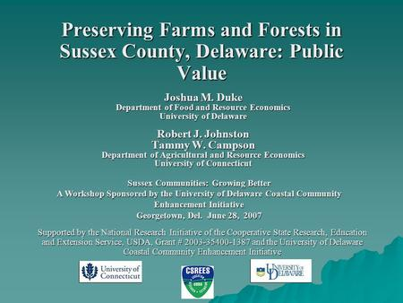 Preserving Farms and Forests in Sussex County, Delaware: Public Value Sussex Communities: Growing Better A Workshop Sponsored by the University of Delaware.