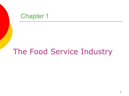 1 Chapter 1 The Food Service Industry. 2 Chapter Objectives 1.Name and describe four major developments that have significantly changed the modern food.