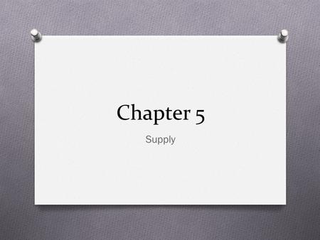 Chapter 5 Supply. What is Supply? The amount of a product that would be offered for sale at all possible prices that could prevail in the market. The.