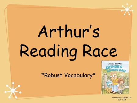 Arthur's Reading Race *Robust Vocabulary* Created By: Agatha Lee July 2008.