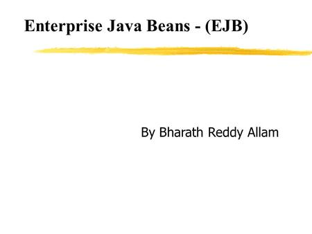 Enterprise Java Beans - (EJB) By Bharath Reddy Allam.