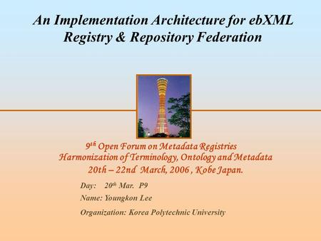9 th Open Forum on Metadata Registries Harmonization of Terminology, Ontology and Metadata 20th – 22nd March, 2006, Kobe Japan. An Implementation Architecture.