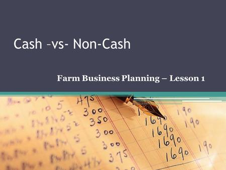 Cash –vs- Non-Cash Farm Business Planning – Lesson 1.