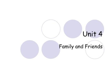 Unit 4 Family and Friends.