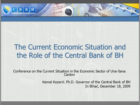 The Current Economic Situation and the Role of the Central Bank of BH Conference on the Current Situation in the Economic Sector of Una-Sana Canton Kemal.