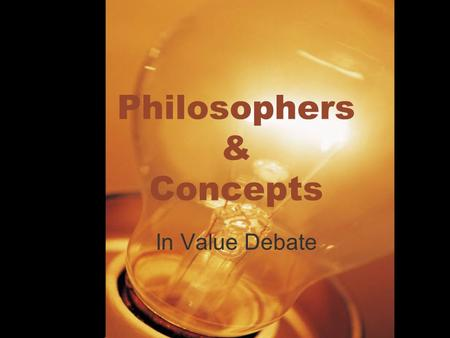 Philosophers & Concepts In Value Debate. Values Utilitarianism: The greatest good for the greatest number of people Life: Refers to bare life, with inherent.