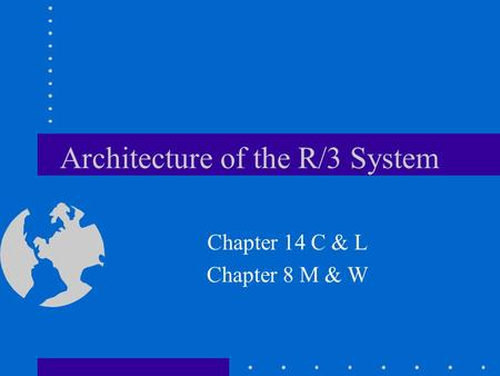 Architecture of the R/3 System Chapter 14 C & L Chapter 8 M & W.