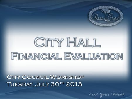 City Council Workshop Tuesday, July 30 th 2013. Current General Fund Budget Rent Expense$240,000 Interest Revenue$280,000 (CRA Loan) Rent Expense$240,000.