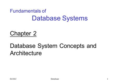 DatabaseIM ISU1 Fundamentals of Database Systems Chapter 2 Database System Concepts and Architecture.