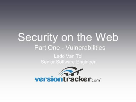 Ladd Van Tol Senior Software Engineer Security on the Web Part One - Vulnerabilities.