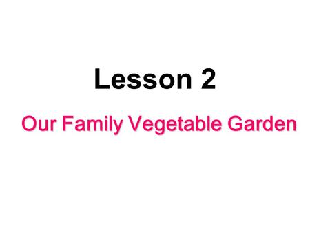 Lesson 2 Our Family Vegetable Garden. Aim We are able to use We are able to use the language (words, phrases) introduced in the reading and 'to-infinitives.'