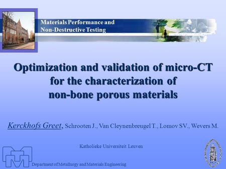 Department of Metallurgy and Materials Engineering Materials Performance and Non-Destructive Testing Optimization and validation of micro-CT for the characterization.