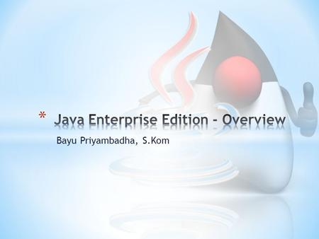 Bayu Priyambadha, S.Kom. What is J2EE? * Open and standard based platform for developing, deploying and managing n-tier, Web-enabled, server-centric,