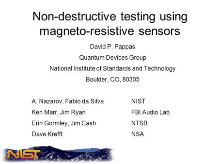 Non-destructive testing using magneto-resistive sensors David P. Pappas Quantum Devices Group National Institute of Standards and Technology Boulder, CO,
