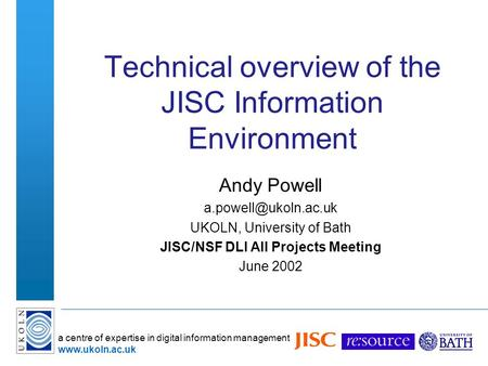 A centre of expertise in digital information management  Technical overview of the JISC Information Environment Andy Powell