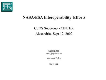 NASA/ESA Interoperability Efforts CEOS Subgroup - CINTEX Alexandria, Sept 12, 2002 Ananth Rao Yonsook Enloe SGT, Inc.