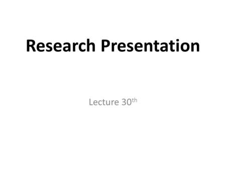 Research Presentation Lecture 30 th Recap Writing: Practical hints Create time for your writing Write when your mind is fresh Find a regular writing.