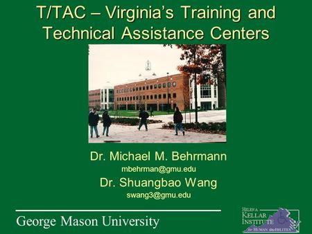 George Mason University T/TAC – Virginia's Training and Technical Assistance Centers Dr. Michael M. Behrmann Dr. Shuangbao Wang