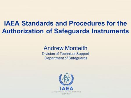 Andrew Monteith Division of Technical Support Department of Safeguards