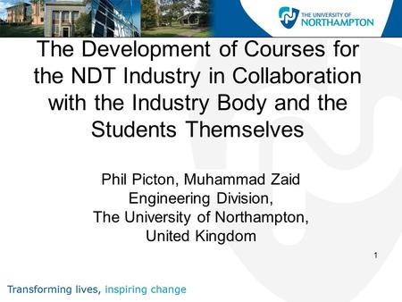 1 The Development of Courses for the NDT Industry in Collaboration with the Industry Body and the Students Themselves Phil Picton, Muhammad Zaid Engineering.
