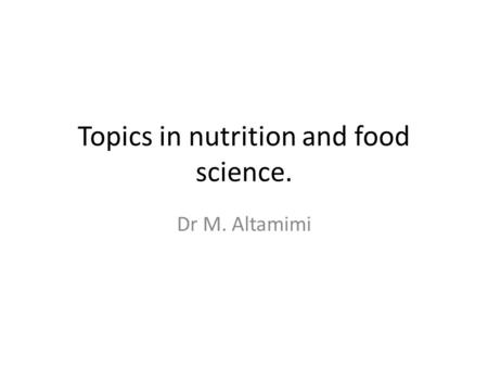 Topics <strong>in</strong> nutrition and food science. Dr M. Altamimi.