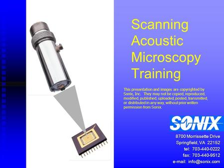 Scanning Acoustic Microscopy Training 8700 Morrissette Drive Springfield, VA 22152 tel: 703-440-0222 fax: 703-440-9512   This presentation.